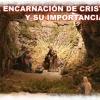LA ENCARNACIÓN DE CRISTO Y SU IMPORTANCIA
